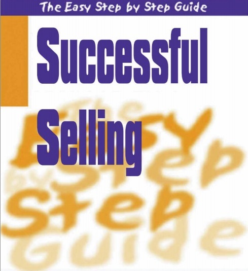 Successful Selling – the Easy Step by Step Guide